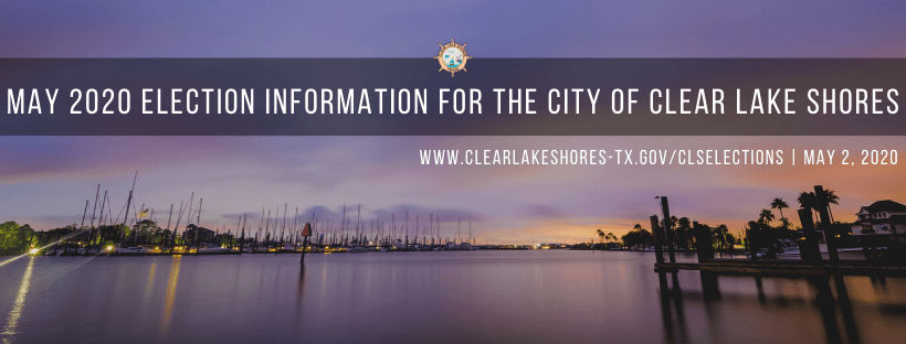MAY 2020 ELECTION INFORMATION FOR THE CITY OF CLEAR LAKE SHORES (1)